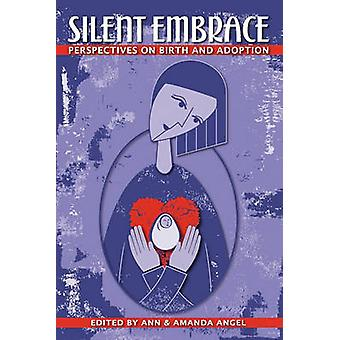 Silent Embrace Perspectives on Birth and Adoption by Angel & Ann