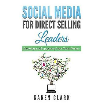 Social Media for Direct Selling Leaders Growing and Supporting Your Team Online by Clark & Karen