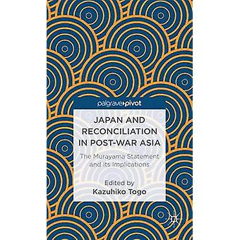 Japan and Reconciliation in PostWar Asia The Murayama Statement and Its Implications by Togo & Kazuhiko
