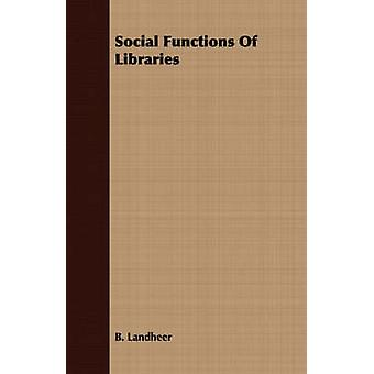 Social Functions Of Libraries by Landheer & B.
