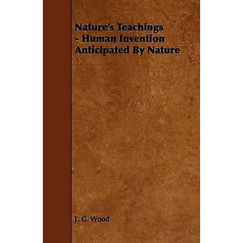 Natures Teachings  Human Invention Anticipated By Nature by Wood & J. G.