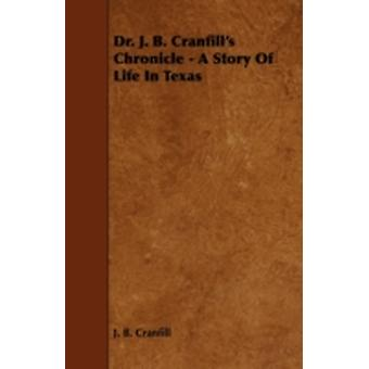 Dr. J. B. Cranfills Chronicle  A Story of Life in Texas by Cranfill & J. B.