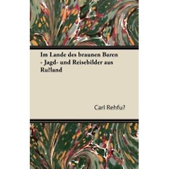 Im Lande Des Braunen Baren  Jagd Und Reisebilder Aus Russland by Rehfu & Carl