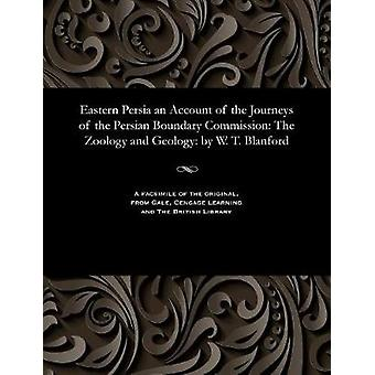 Eastern Persia an Account of the Journeys of the Persian Boundary Commission The Zoology and Geology by W. T. Blanford by Blanford & W. T.