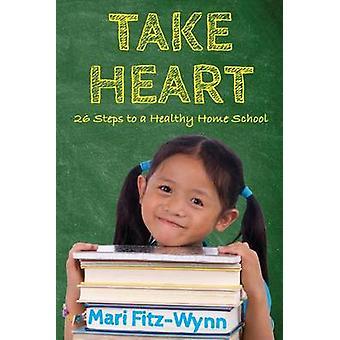 Take Heart 26 Steps to a Healthy Home School by FitzWynn & Mari