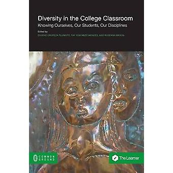 Diversity in the College Classroom Knowing Ourselves Our Students Our Disciplines by Fujimoto & Eugene Oropeza