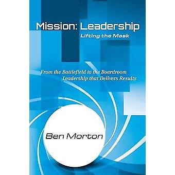 Mission Leadership Lifting the Mask by Morton & Ben