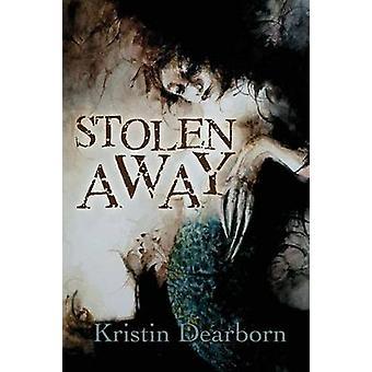 Stolen Away by Dearborn & Kristin