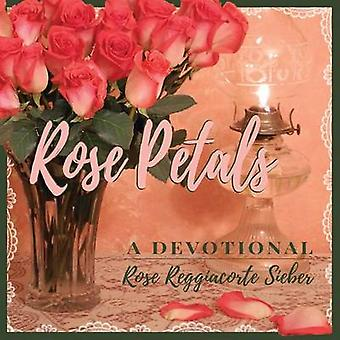 ROSE PETALS A Devotional by Sieber & Rose Reggiacorte