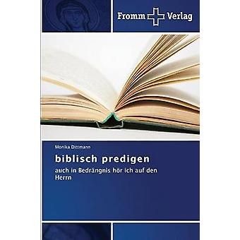 Biblisch Predigen by Dittmann Monika