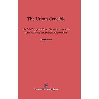 The Urban Crucible by Nash & Gary B.