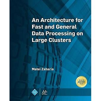 An Architecture for Fast and General Data Processing on Large Clusters by Zaharia & Matei