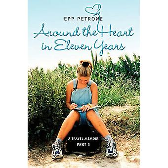 Around the Heart in Eleven Years A Travel Memoir by Petrone Epp