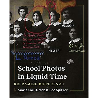 School Photos in Liquid Time - Reframing Difference by Marianne Hirsch