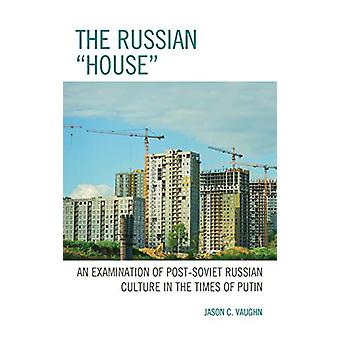 "The Russian ""House"" - An Examination of Post-Soviet Russian"