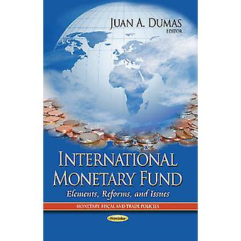 International Monetary Fund - Elements - Reforms - and Issues by Juan
