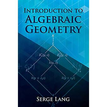 Introduction to Algebraic Geometry by Serge Lang - 9780486834221 Book