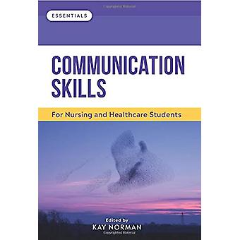 Communication Skills - For Nursing and Healthcare Students by Kay Norm