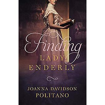 Finding Lady Enderly by Joanna Davidson Politano - 9780800728724 Book