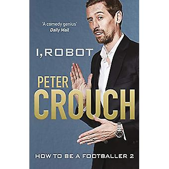 I - Robot - How to Be a Footballer 2 by Peter Crouch - 9781529104615 B