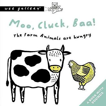 Moo - Cluck - Baa! The Farm Animals Are Hungry - A Book with Sounds by