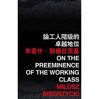 On the Preeminence of the Working Class by Biedrzycki & Miosz