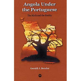 Angola Under The Portugese  The Myth and the Reality by Gerald J Bender