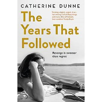 The Years That Followed by Dunne & Catherine