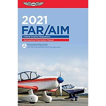 FarAim 2021  Federal Aviation RegulationsAeronautical Information Manual by Federal Aviation Administration
