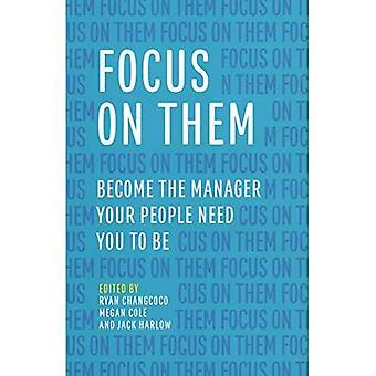 Fokus på dem: Bliv manager dine medarbejdere har brug for dig til at være