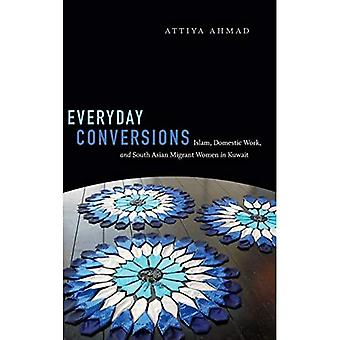 Everyday Conversions: Islam,� Domestic Work, and South Asian Migrant Women in Kuwait (Next Wave: New Directions in Women's Studies)