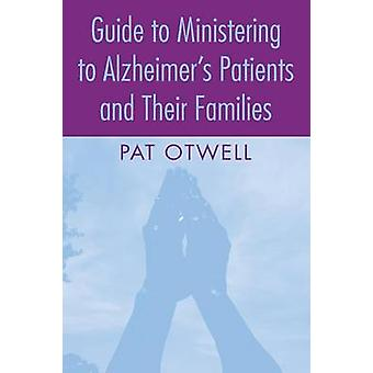Guide to Ministering to Alzheimer's Patients and Their Families by Pa