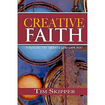 Creative Faith by Tim Skipper - 9781320507318 Book