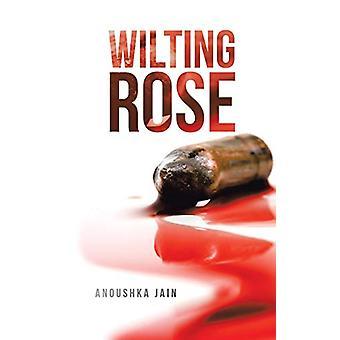 Wilting Rose by Anoushka Jain - 9781482889413 Book