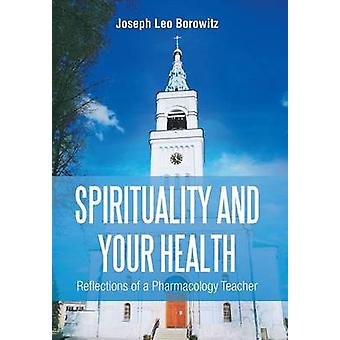 Spirituality and Your Health - Reflections of a Pharmacology Teacher b