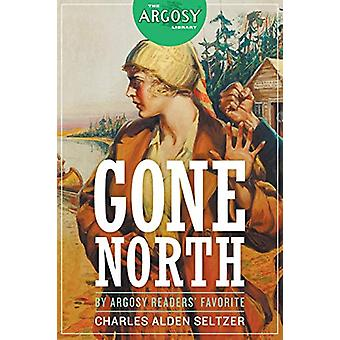 Gone North by Charles Alden Seltzer - 9781618273468 Book