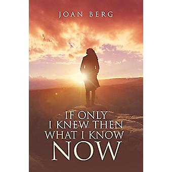 If Only I Knew Then What I Know Now - A Journey of Learning by Joan Be