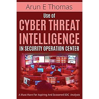 Use of Cyber Threat Intelligence in Security Operation Center by Arun