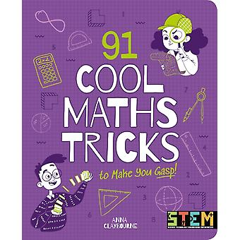 91 Cool Maths Tricks to Make You Gasp by Anna Claybourne