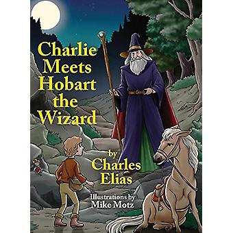 Charlie Meets Hobart the Wizard by Charles Elias - 9780999618875 Book