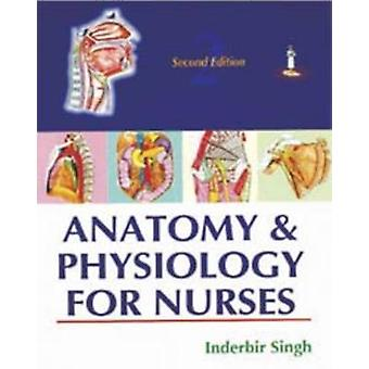 Anatomy and Physiology for Nurses by Inderbir Singh