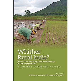 Whither Rural India  Political Economy of Agrarian Transformation in Contemporary India by A. NarayanamoorthyR. SujathaR.v. Bhavani