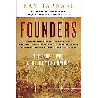 Founders  The People Who Brought You A Nation by Ray Raphael