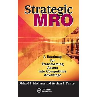 Strategic MRO  A Roadmap for Transforming Assets into Competitive Advantage