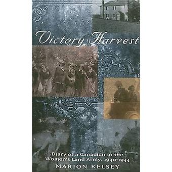 Victory Harvest - Diary of a Canadian in the Women's Land Army - 1940-