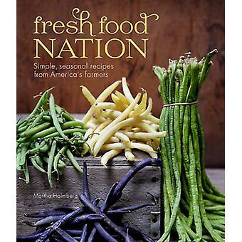 Fresh Food Nation - Simple - Seasonal Recipes from America's Farmers b