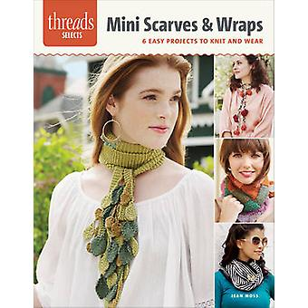 Mini Scarves & Wraps - 6 Easy Projects to Knit and Wear by Jean Moss -