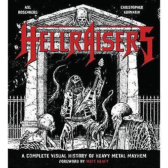 Hellraisers - A Complete Visual History of Heavy Metal Mayhem by Axl R