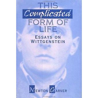 This Complicated Form of Life - Essays on Wittgenstein by Newton Garve