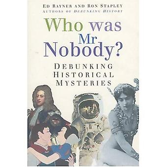 Who Was Mr. Nobody? : The Truth Behind Some of Historys Greatest Mysteries
